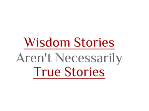 Wisdom Stories Aren't Necessarily True Stories (3)