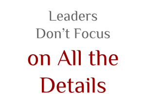 Leaders Don't Focus on All the Details