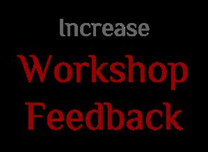 Increase Workshop Feedback