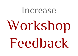 Increase Workshop Feedback